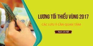 cac-luu-y-can-quan-tam-ve-luong-toi-thieu-vung-nam-2017